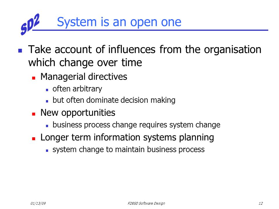 System is an open one Take account of influences from the organisation which change over time. Managerial directives.