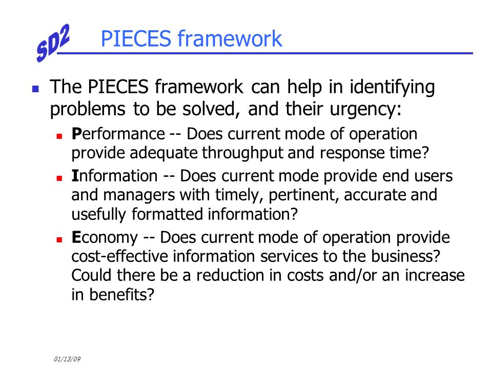 PIECES framework The PIECES framework can help in identifying problems to be solved, and their urgency: