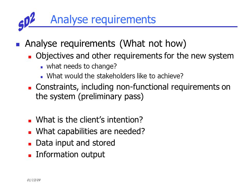 Analyse requirements Analyse requirements (What not how)
