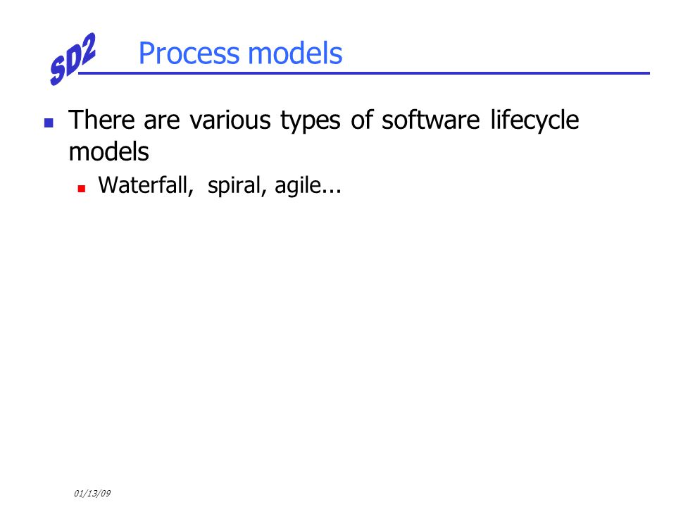 Process models There are various types of software lifecycle models