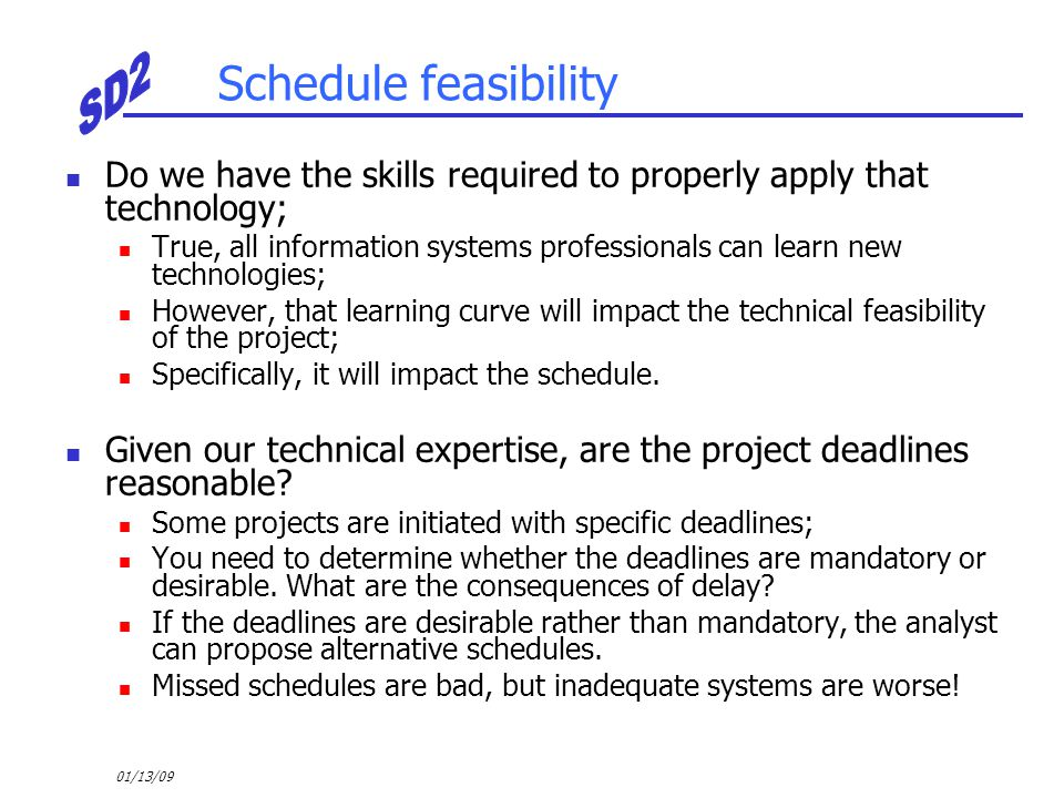Schedule feasibility Do we have the skills required to properly apply that technology;