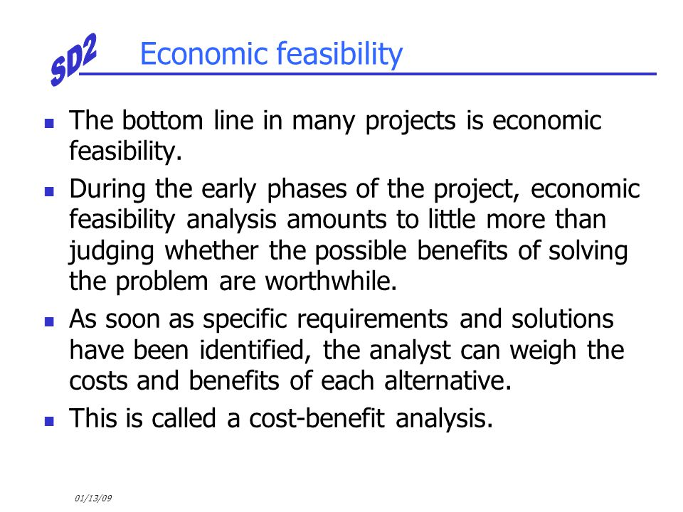 Economic feasibility The bottom line in many projects is economic feasibility.