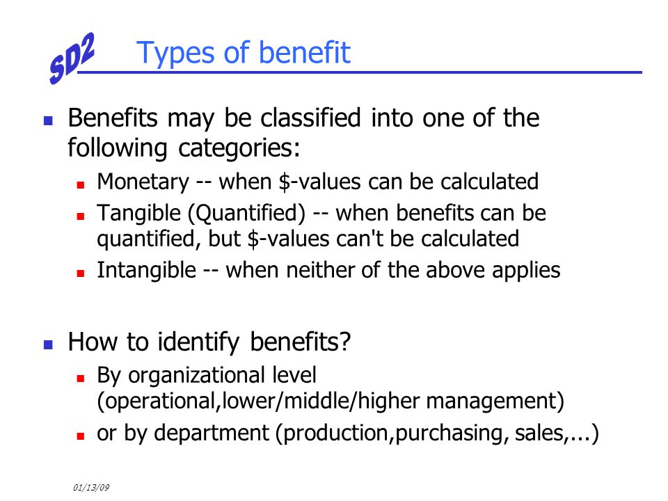 Types of benefit Benefits may be classified into one of the following categories: Monetary -- when $-values can be calculated.