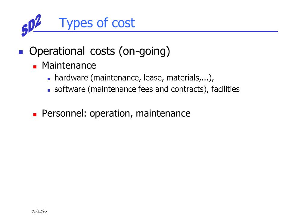 Types of cost Operational costs (on-going) Maintenance