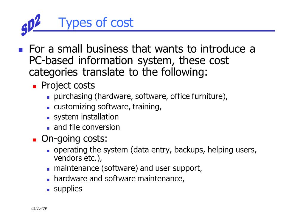 Types of cost For a small business that wants to introduce a PC-based information system, these cost categories translate to the following: