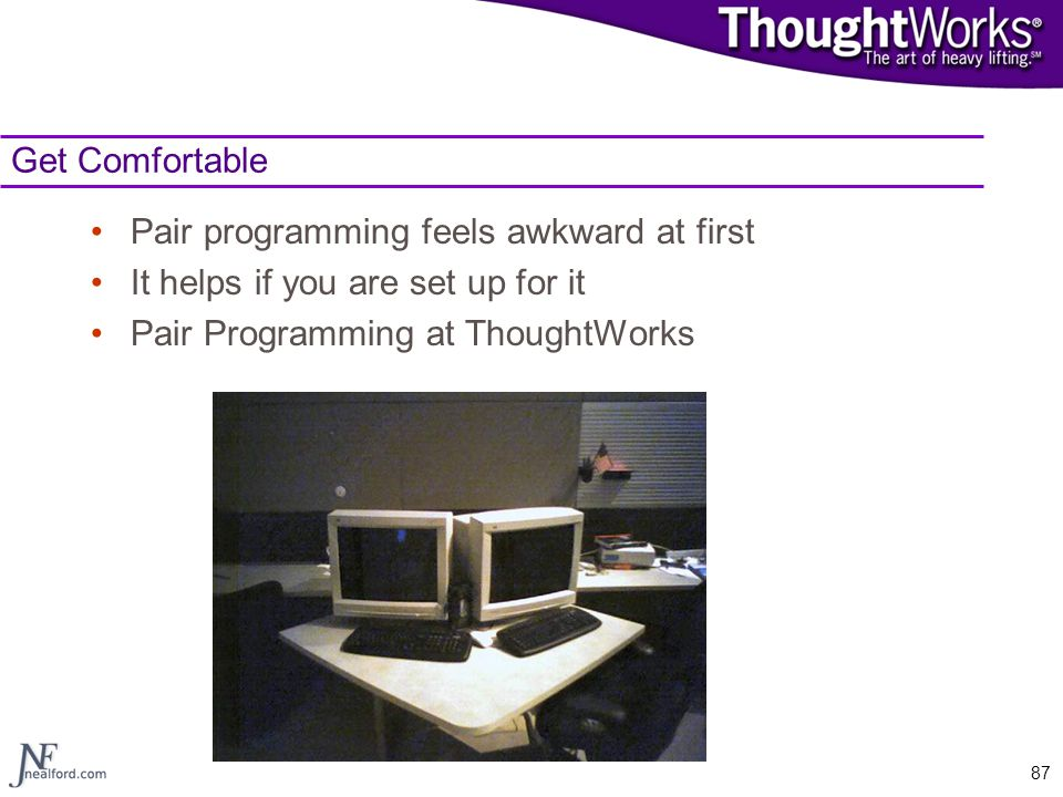 Get Comfortable Pair programming feels awkward at first.