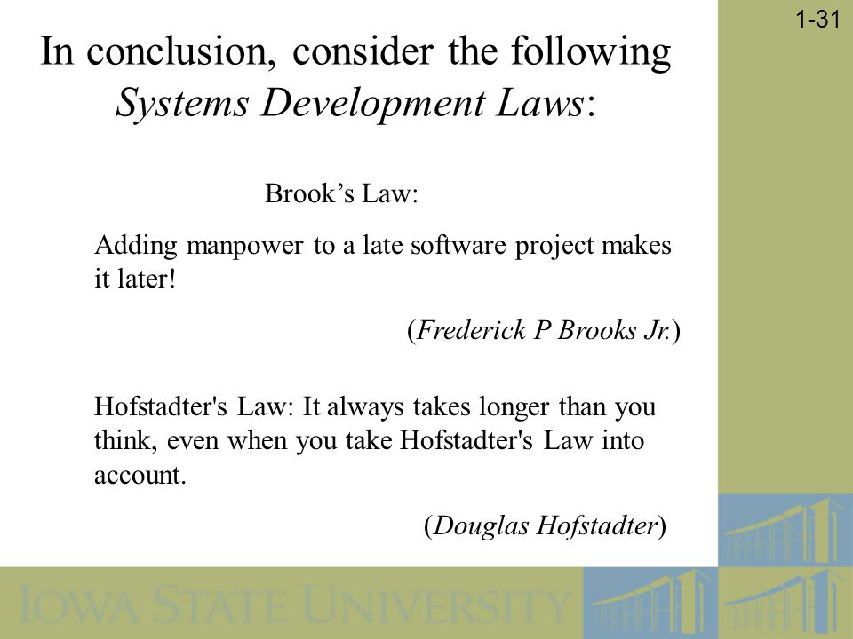 In conclusion, consider the following Systems Development Laws: