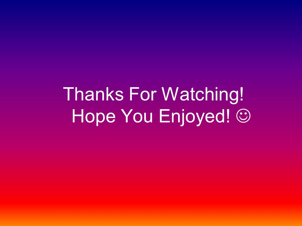 Thanks For Watching! Hope You Enjoyed! 