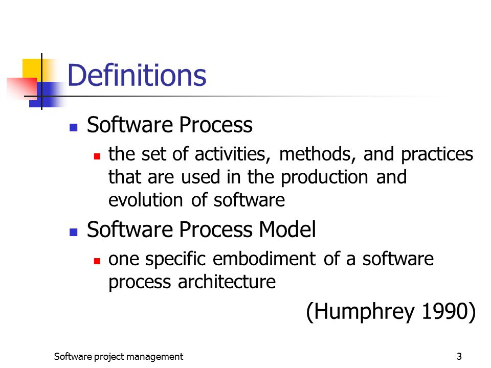 Definitions Software Process Software Process Model (Humphrey 1990)