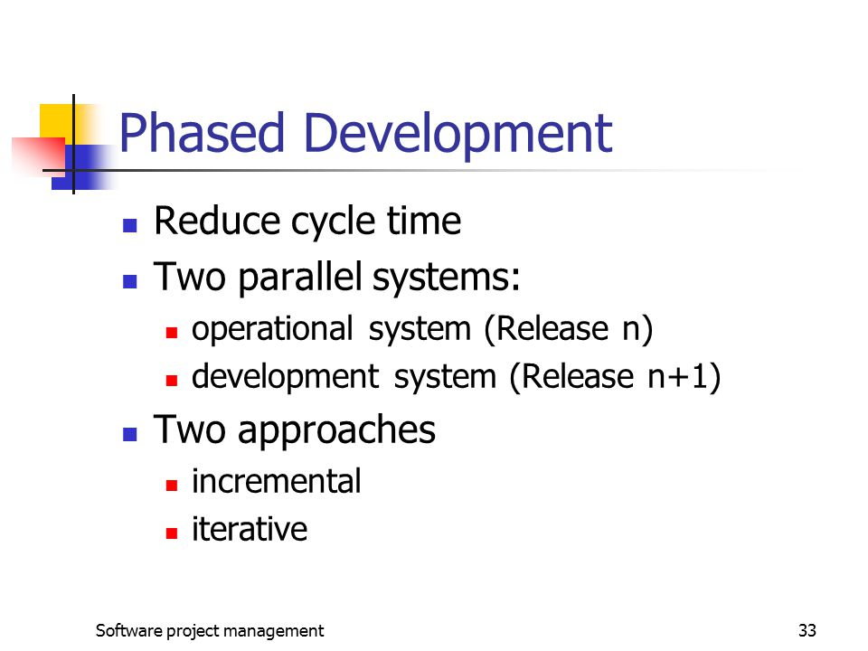 Phased Development Reduce cycle time Two parallel systems: