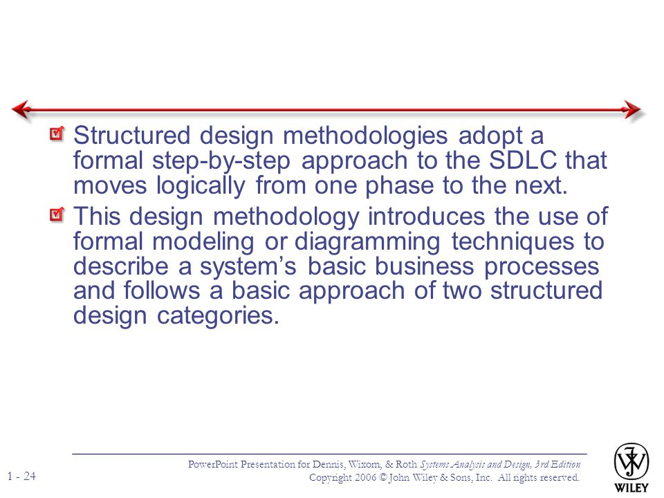 Structured design methodologies adopt a formal step-by-step approach to the SDLC that moves logically from one phase to the next.