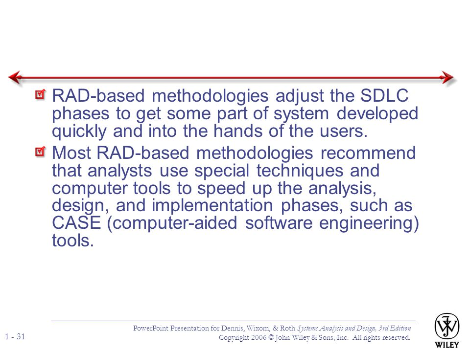 RAD-based methodologies adjust the SDLC phases to get some part of system developed quickly and into the hands of the users.