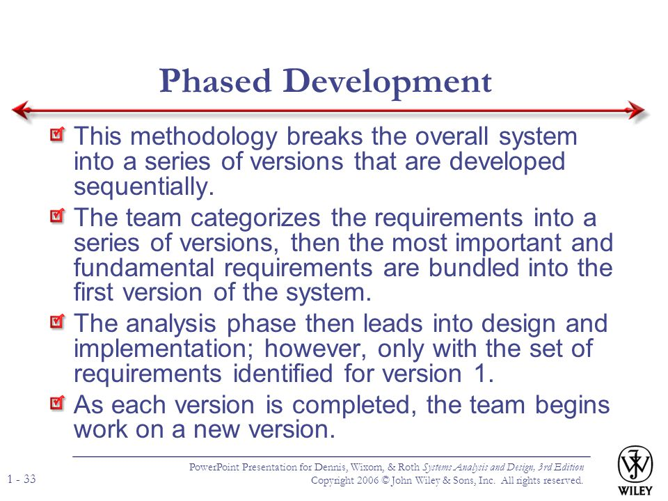 Phased Development This methodology breaks the overall system into a series of versions that are developed sequentially.