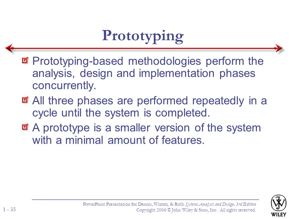 Prototyping Prototyping-based methodologies perform the analysis, design and implementation phases concurrently.