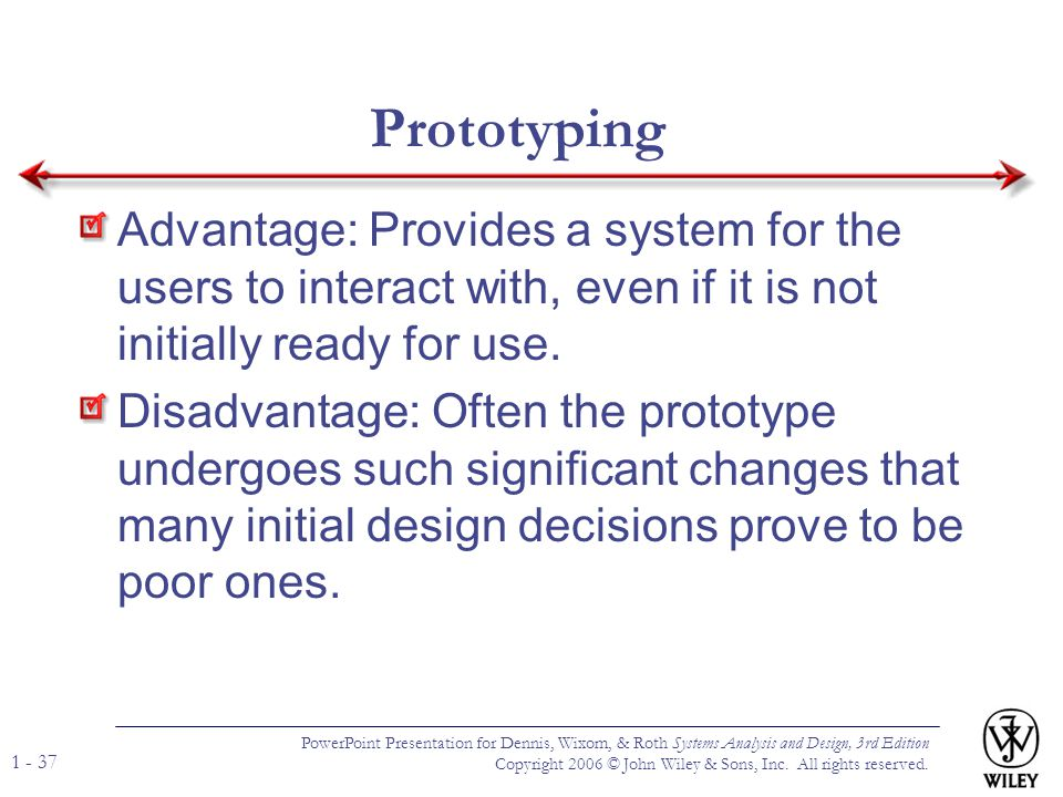 Prototyping Advantage: Provides a system for the users to interact with, even if it is not initially ready for use.