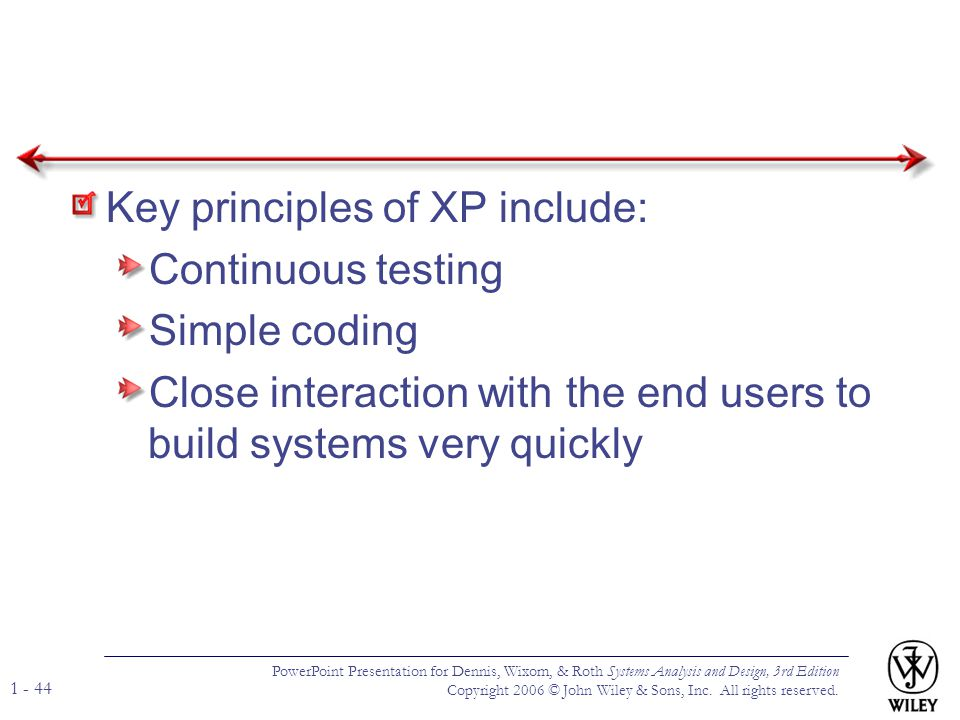 Key principles of XP include: Continuous testing Simple coding