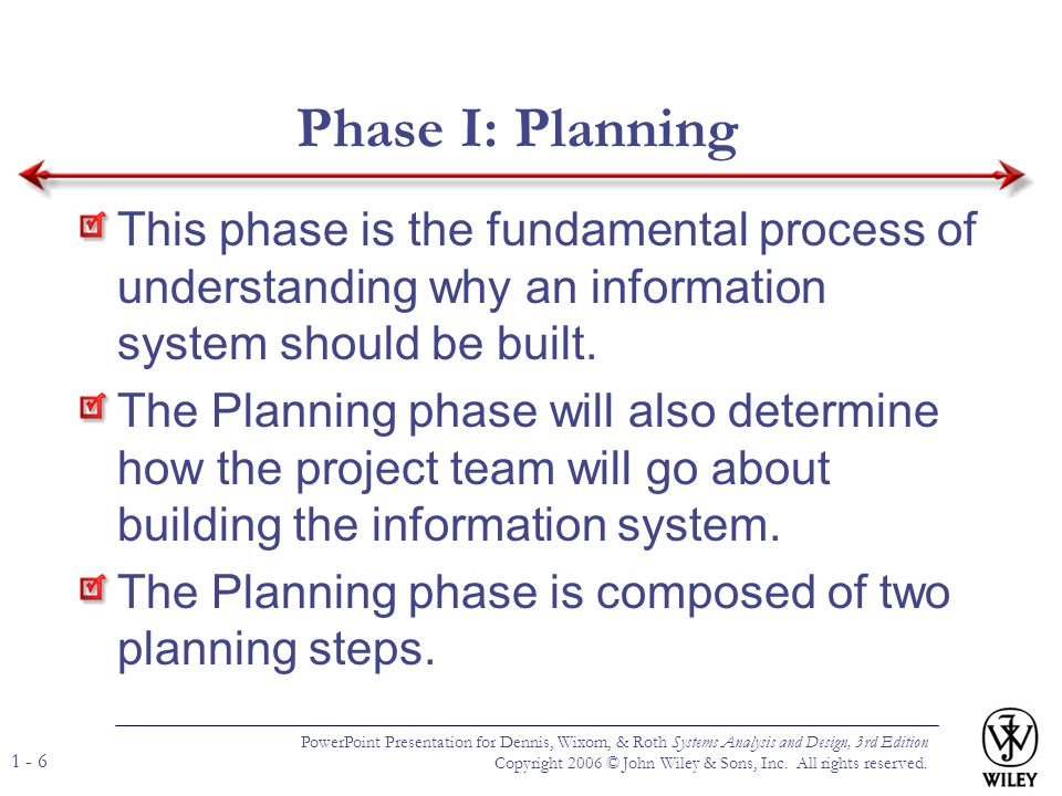 Phase I: Planning This phase is the fundamental process of understanding why an information system should be built.