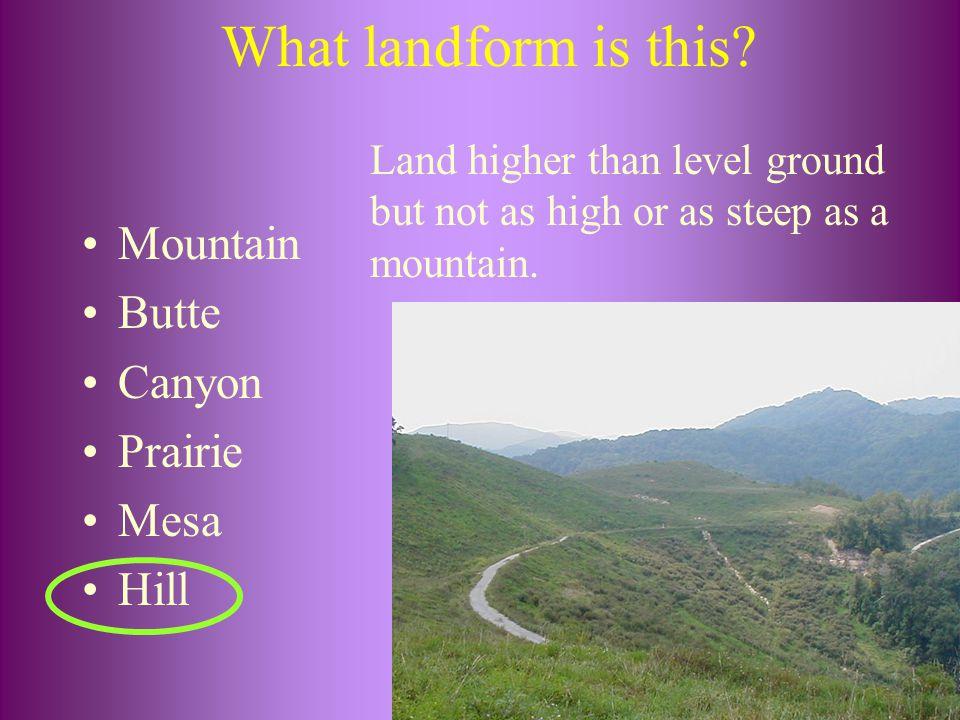 What landform is this Mountain Butte Canyon Prairie Mesa Hill