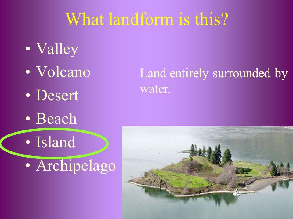 What landform is this Valley Volcano Desert Beach Island Archipelago