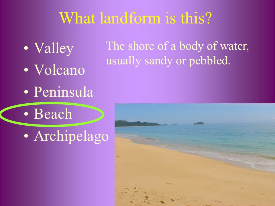 What landform is this Valley Volcano Peninsula Beach Archipelago