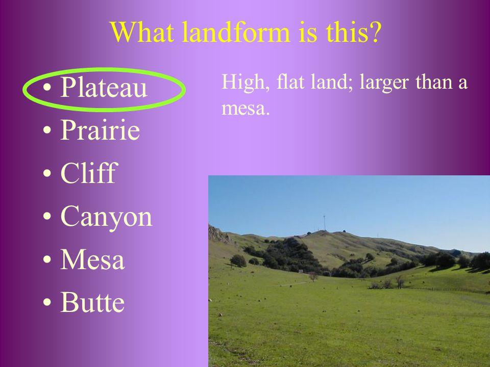 What landform is this Plateau Prairie Cliff Canyon Mesa Butte