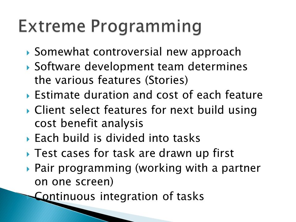 Extreme Programming Somewhat controversial new approach