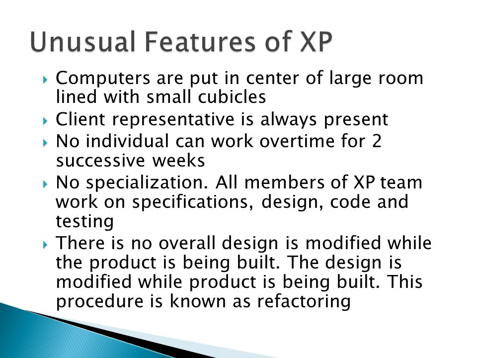 Unusual Features of XP Computers are put in center of large room lined with small cubicles. Client representative is always present.