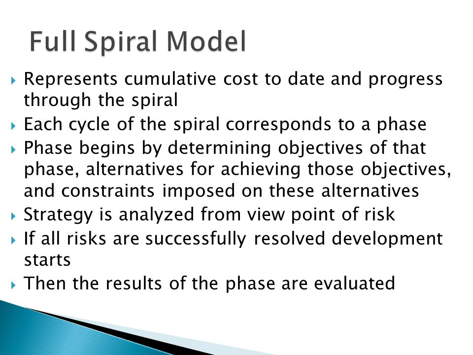 Full Spiral Model Represents cumulative cost to date and progress through the spiral. Each cycle of the spiral corresponds to a phase.