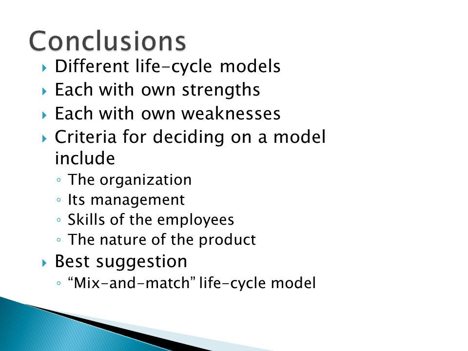 Conclusions Different life-cycle models Each with own strengths
