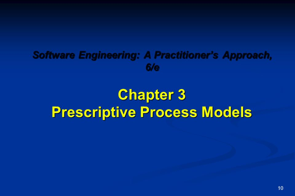 Software Engineering: A Practitioner's Approach, 6/e Chapter 3 Prescriptive Process Models
