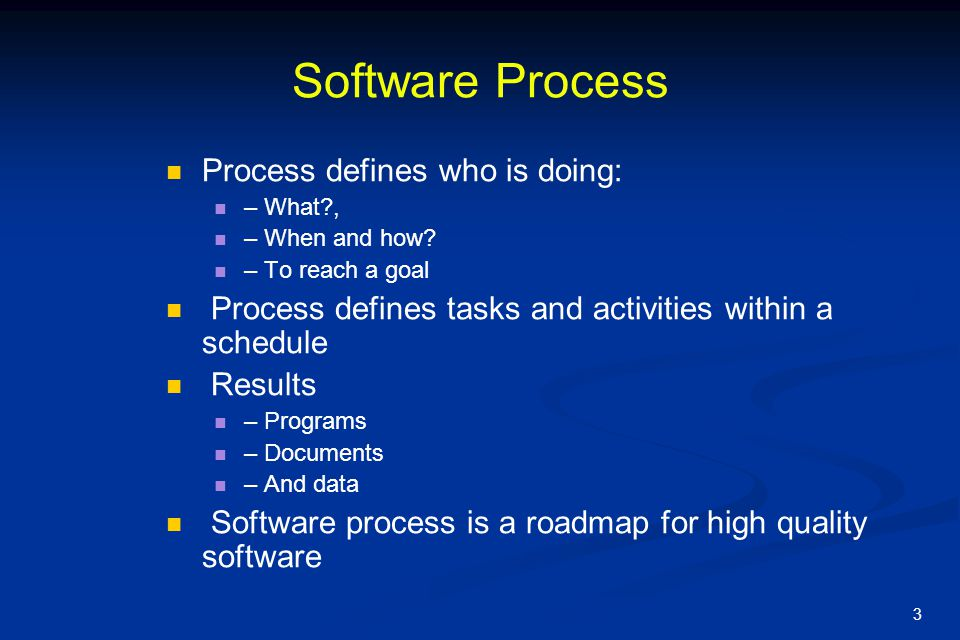 Software Process Process defines who is doing:
