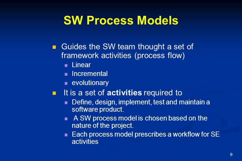 SW Process Models Guides the SW team thought a set of framework activities (process flow) Linear. Incremental.
