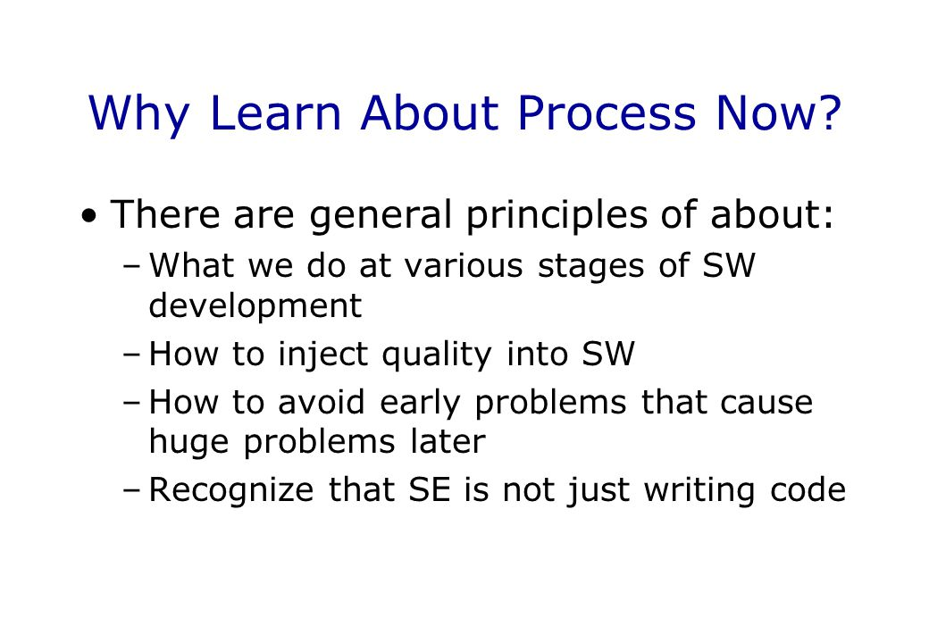 Why Learn About Process Now