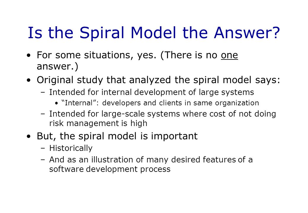 Is the Spiral Model the Answer