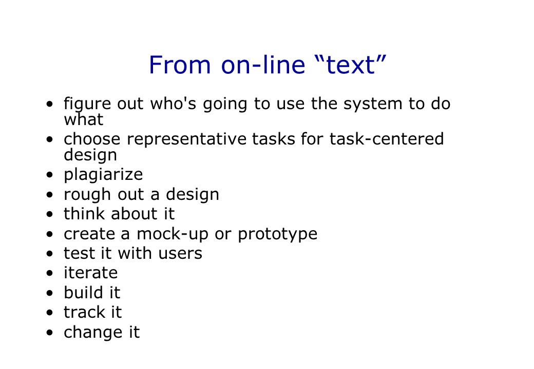 From on-line text figure out who s going to use the system to do what. choose representative tasks for task-centered design.