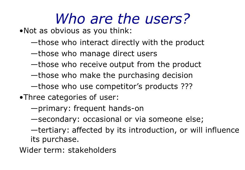 Who are the users Not as obvious as you think: