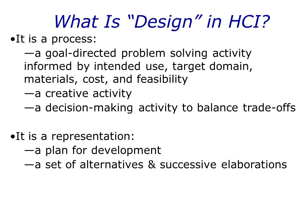 What Is Design in HCI It is a process: