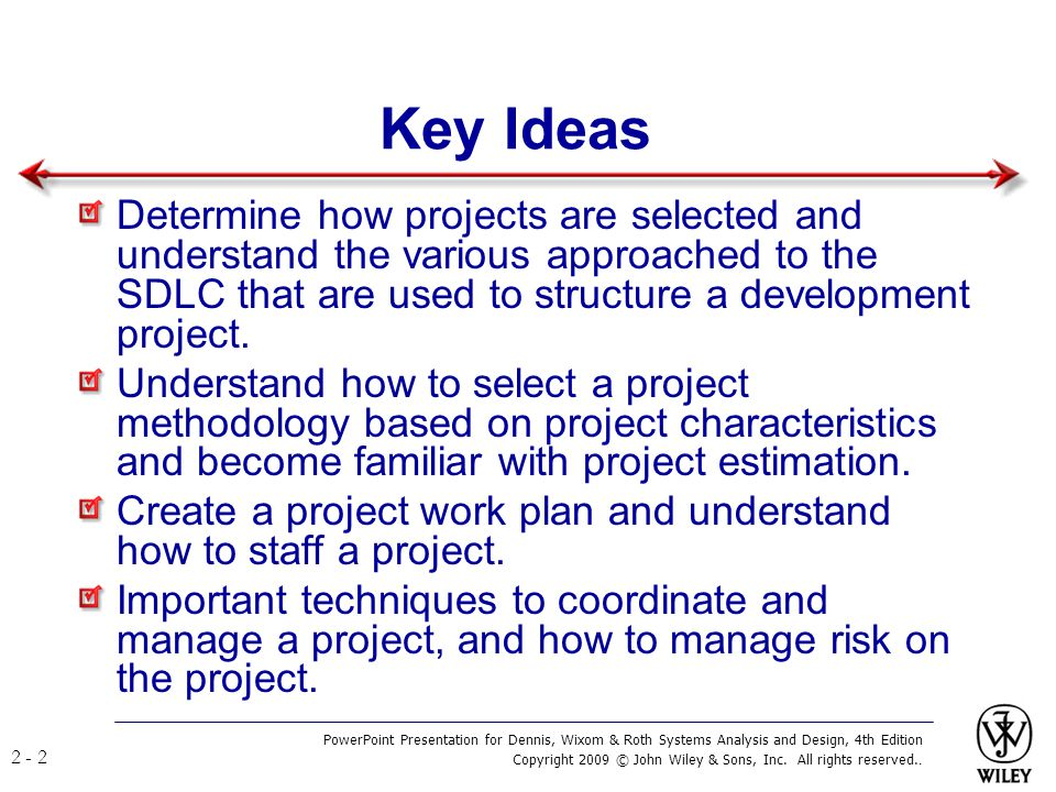 Key Ideas Determine how projects are selected and understand the various approached to the SDLC that are used to structure a development project.