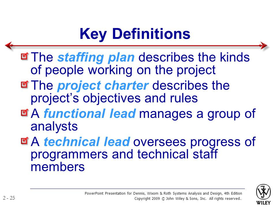 Key Definitions The staffing plan describes the kinds of people working on the project.