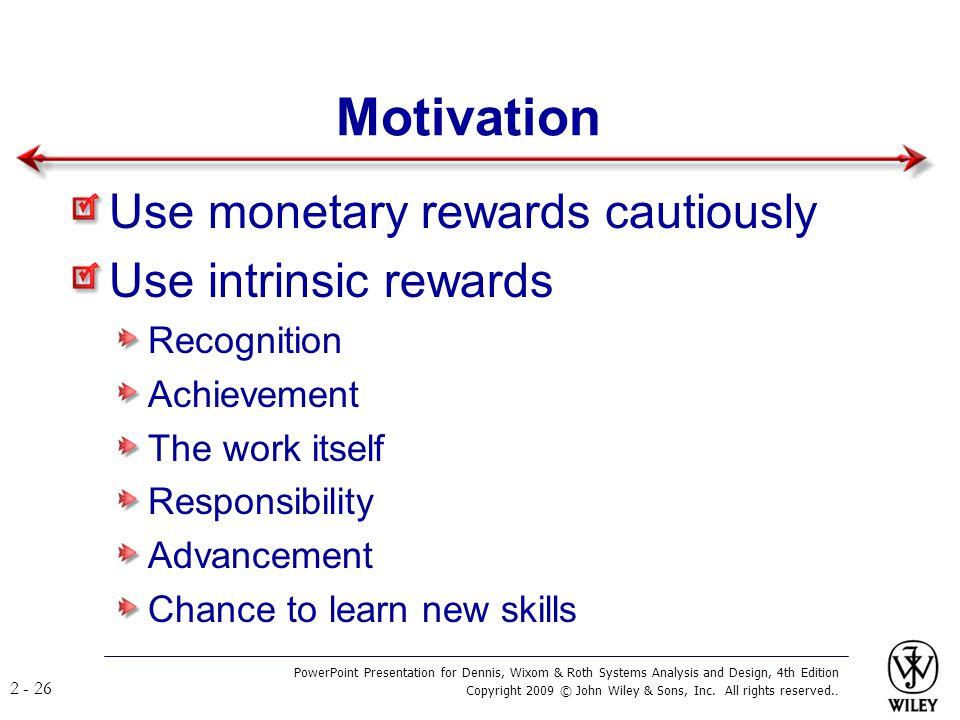 Motivation Use monetary rewards cautiously Use intrinsic rewards