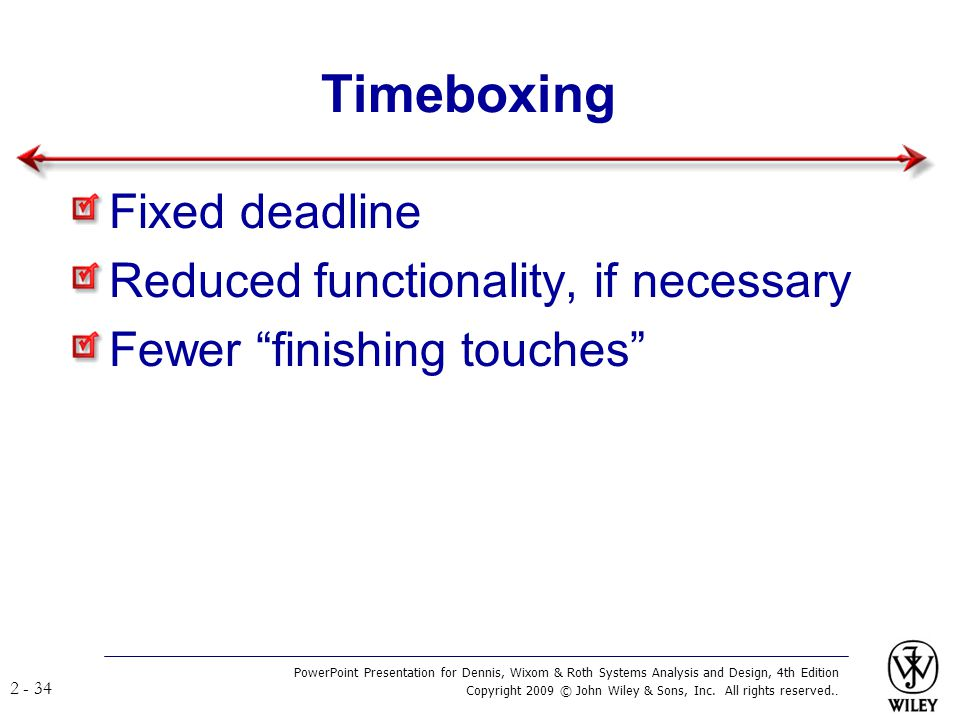 Timeboxing Fixed deadline Reduced functionality, if necessary