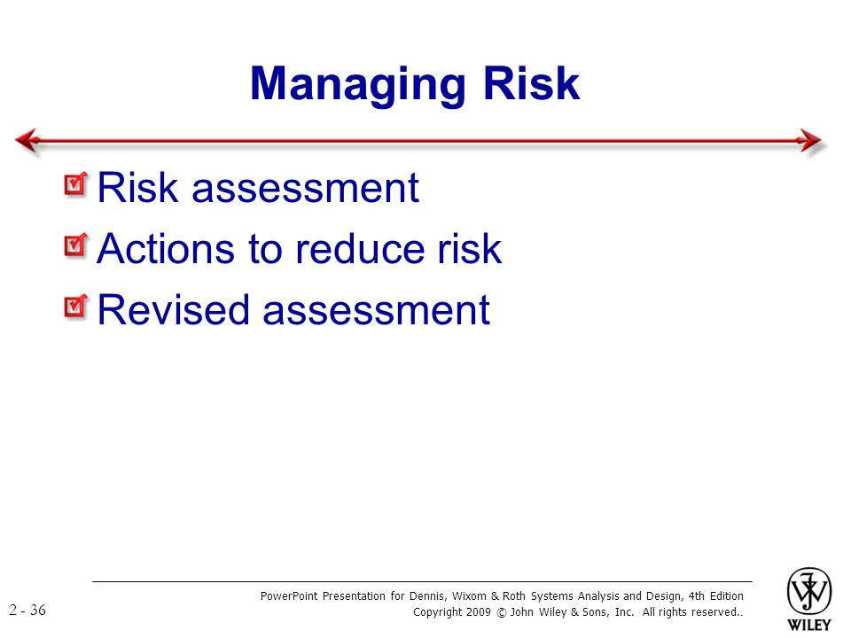 Managing Risk Risk assessment Actions to reduce risk