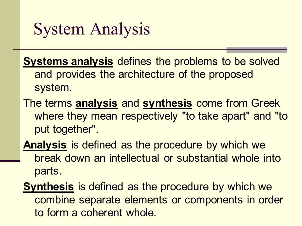 System Analysis Systems analysis defines the problems to be solved and provides the architecture of the proposed system.