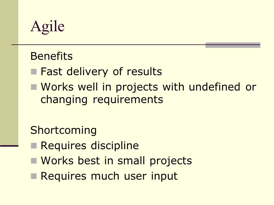 Agile Benefits Fast delivery of results
