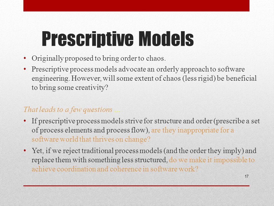Prescriptive Models Originally proposed to bring order to chaos.