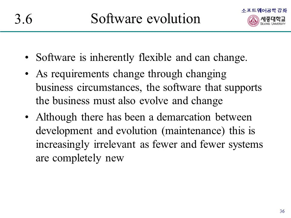 3.6 Software evolution Software is inherently flexible and can change.