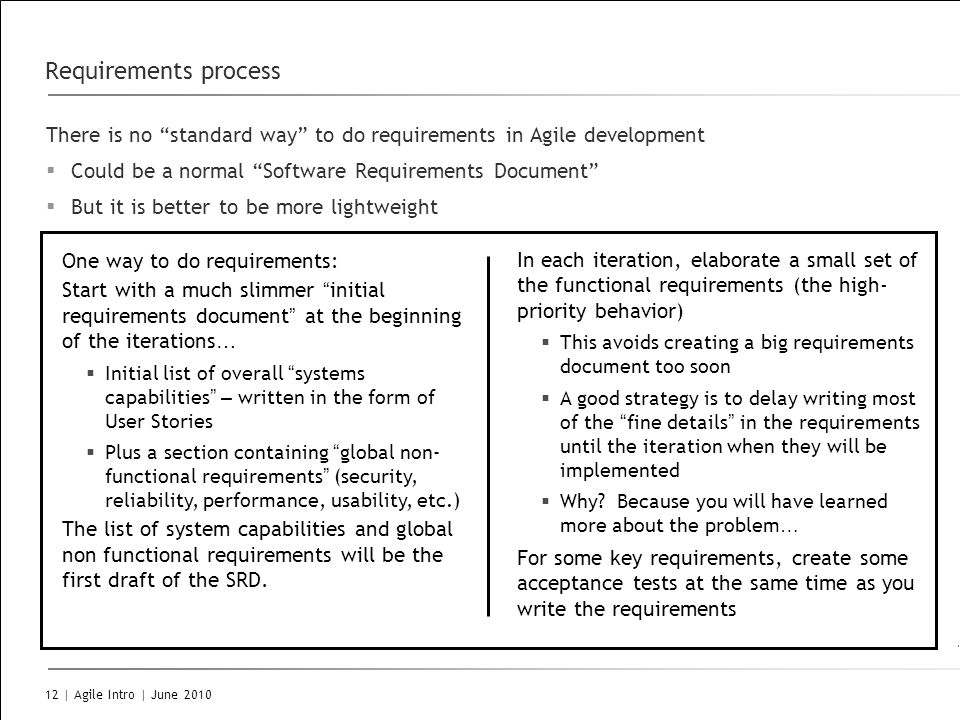 Requirements process There is no standard way to do requirements in Agile development. Could be a normal Software Requirements Document