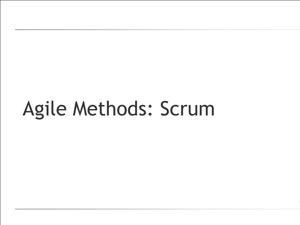 Agile Methods: Scrum