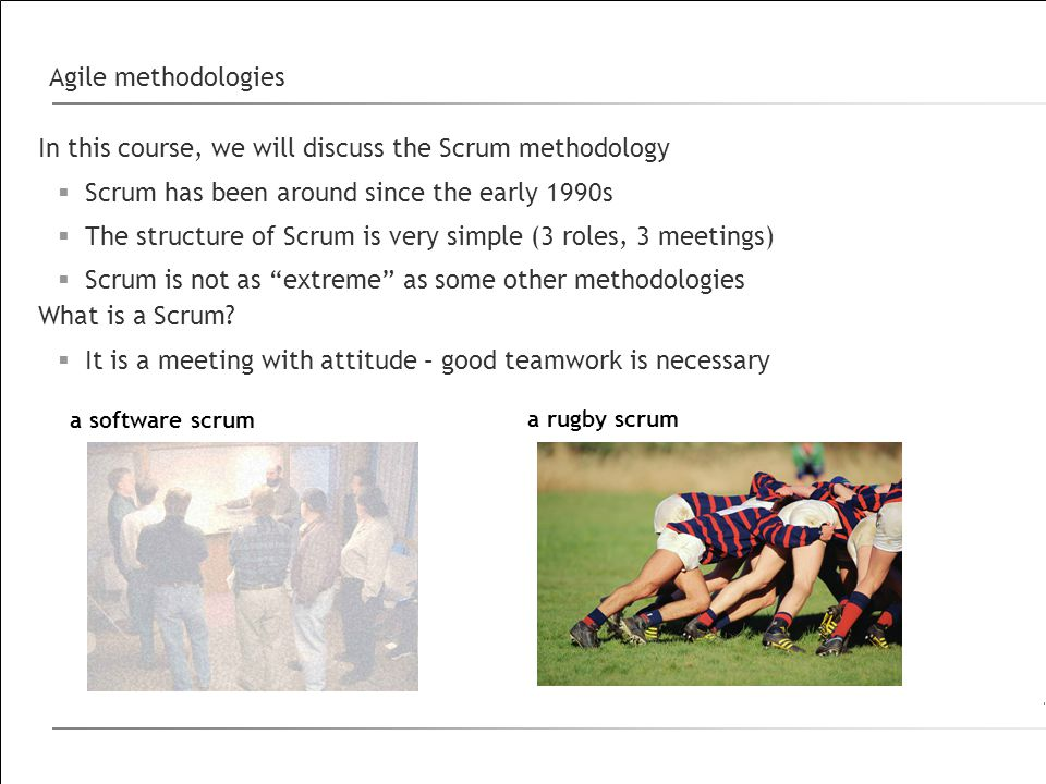 In this course, we will discuss the Scrum methodology