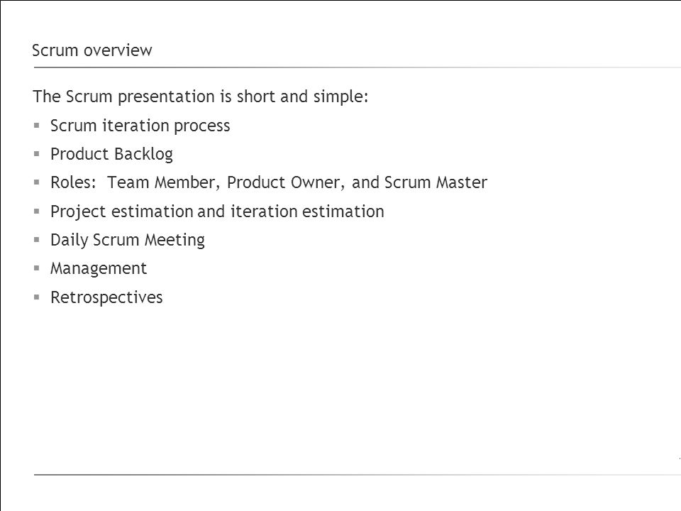 The Scrum presentation is short and simple: Scrum iteration process